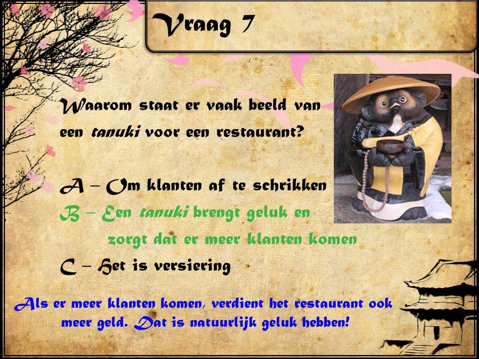 Vraag 7 Waarom staat er vaak beeld van een tanuki voor een restaurant.