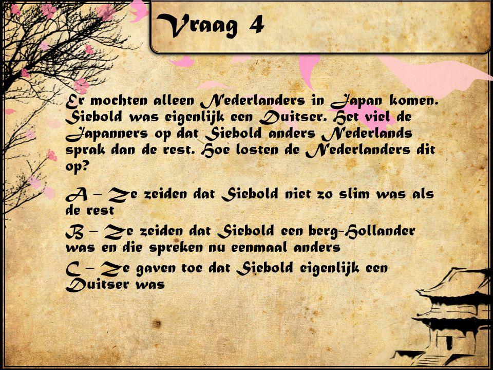 Vraag 4 Er mochten alleen Nederlanders in Japan komen.