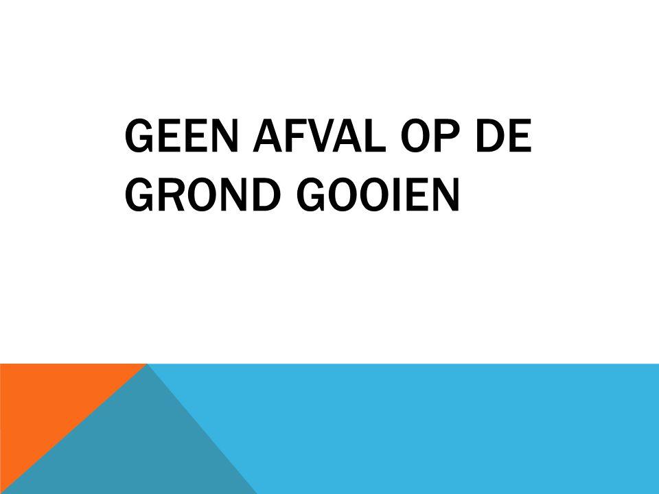 GEEN AFVAL OP DE GROND GOOIEN
