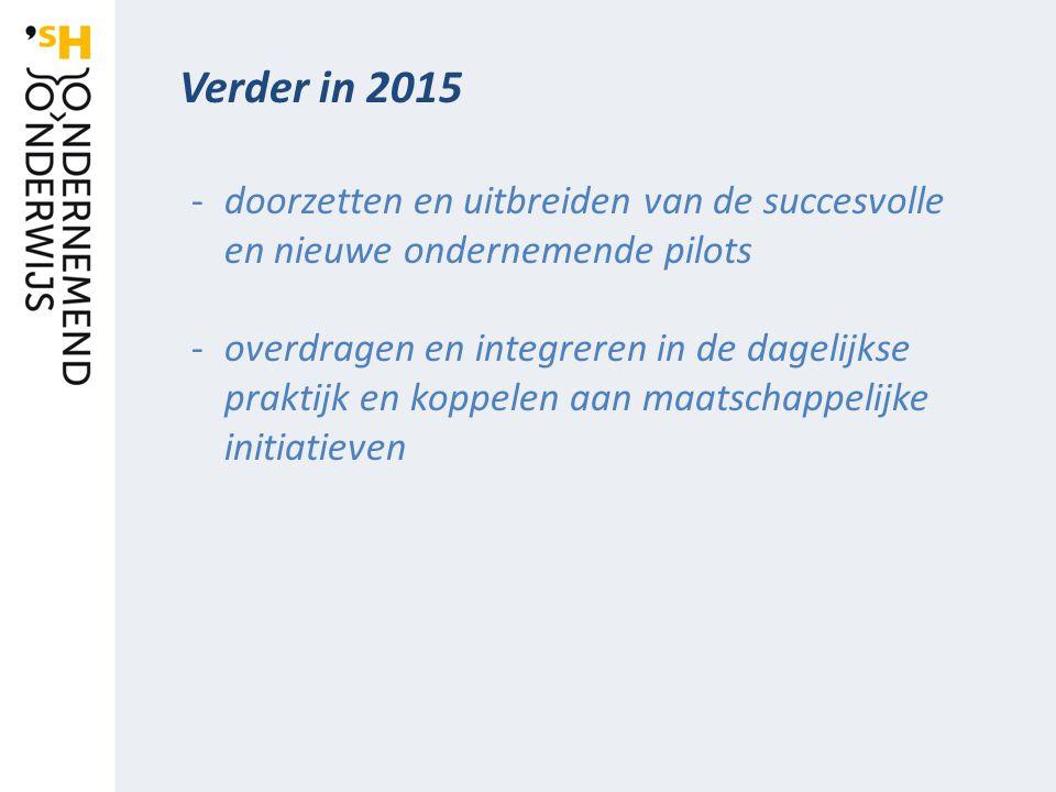 Verder in 2015 -doorzetten en uitbreiden van de succesvolle en nieuwe ondernemende pilots -overdragen en integreren in de dagelijkse praktijk en koppelen aan maatschappelijke initiatieven