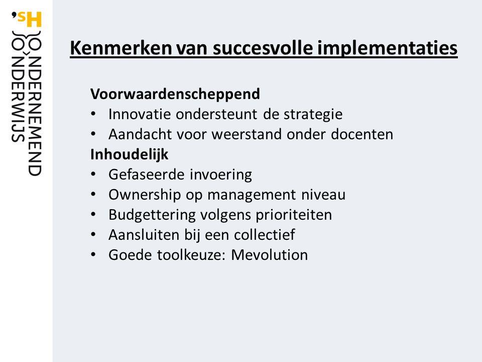 Voorwaardenscheppend Innovatie ondersteunt de strategie Aandacht voor weerstand onder docenten Inhoudelijk Gefaseerde invoering Ownership op management niveau Budgettering volgens prioriteiten Aansluiten bij een collectief Goede toolkeuze: Mevolution Kenmerken van succesvolle implementaties