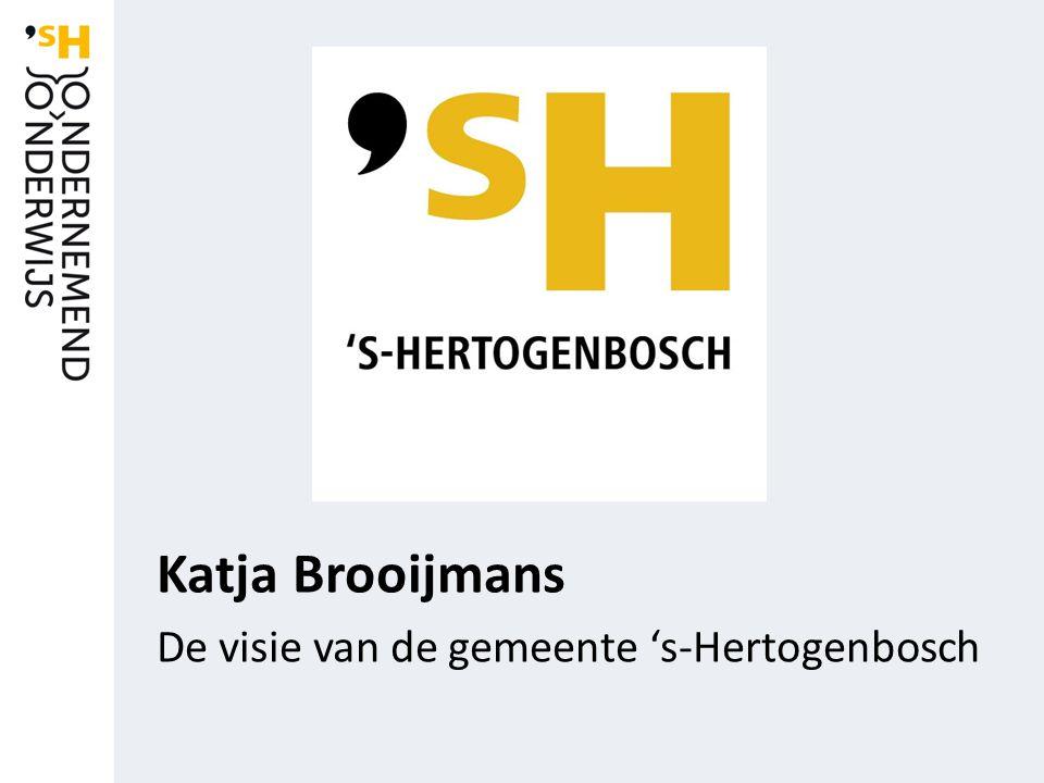 Katja Brooijmans De visie van de gemeente 's-Hertogenbosch