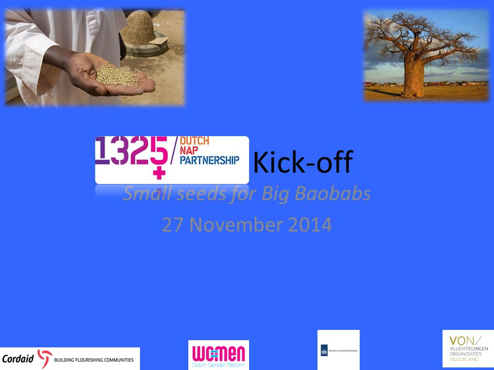 Kick-off Small seeds for Big Baobabs 27 November 2014
