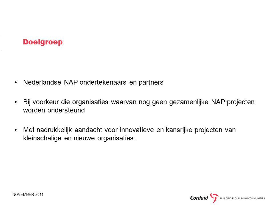 NOVEMBER 2014 Doelgroep Nederlandse NAP ondertekenaars en partners Bij voorkeur die organisaties waarvan nog geen gezamenlijke NAP projecten worden ondersteund Met nadrukkelijk aandacht voor innovatieve en kansrijke projecten van kleinschalige en nieuwe organisaties.