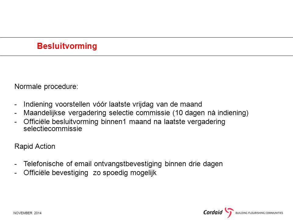 NOVEMBER 2014 Normale procedure: -Indiening voorstellen vóór laatste vrijdag van de maand -Maandelijkse vergadering selectie commissie (10 dagen nà in