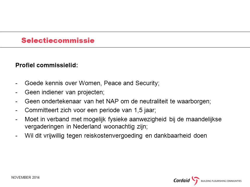 NOVEMBER 2014 Selectiecommissie Profiel commissielid: -Goede kennis over Women, Peace and Security; -Geen indiener van projecten; -Geen ondertekenaar