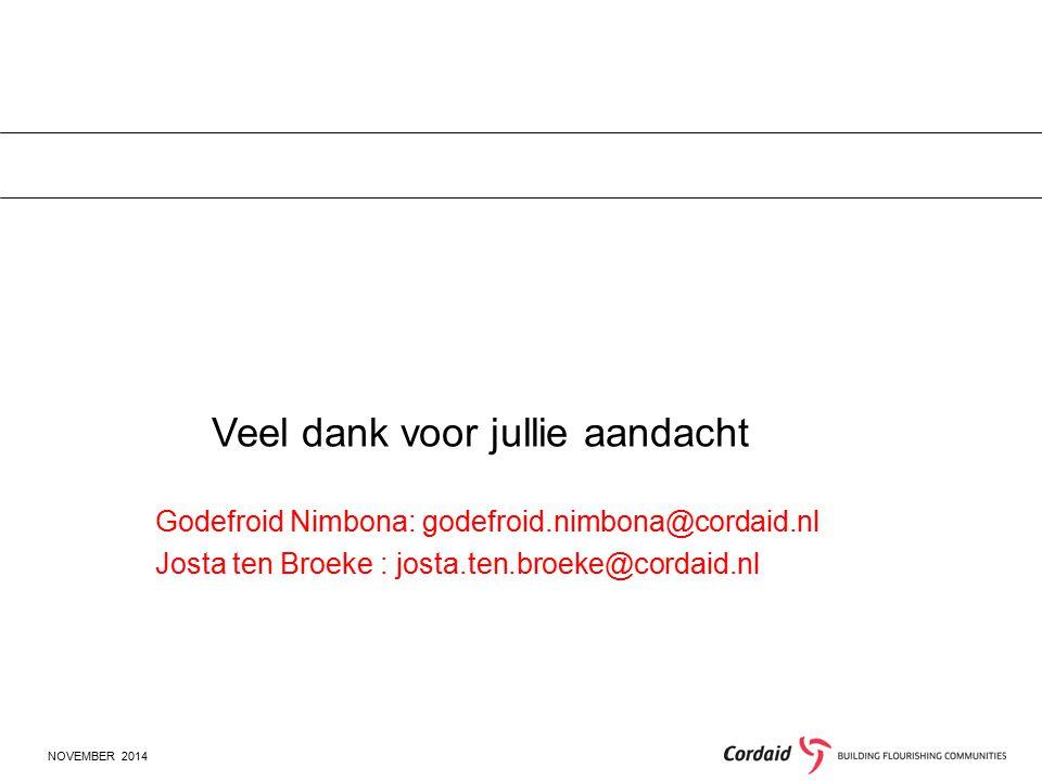 NOVEMBER 2014 Veel dank voor jullie aandacht Godefroid Nimbona: godefroid.nimbona@cordaid.nl Josta ten Broeke : josta.ten.broeke@cordaid.nl