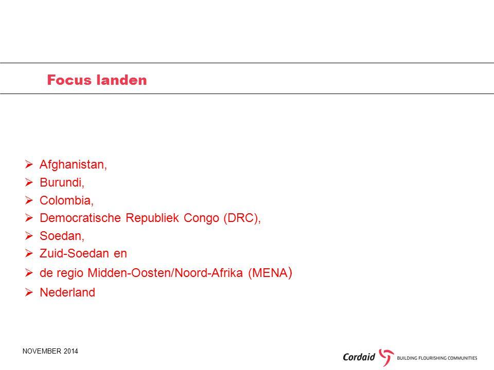 NOVEMBER 2014 Focus landen  Afghanistan,  Burundi,  Colombia,  Democratische Republiek Congo (DRC),  Soedan,  Zuid-Soedan en  de regio Midden-Oosten/Noord-Afrika (MENA )  Nederland