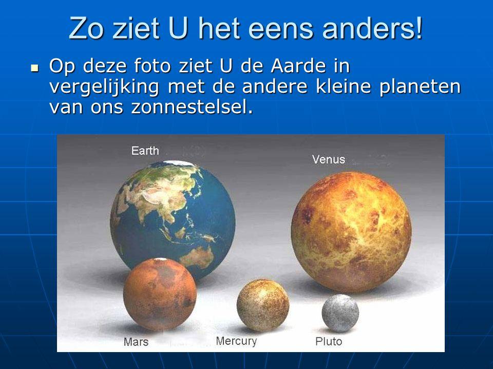 Zo ziet U het eens anders! Op deze foto ziet U de Aarde in vergelijking met de andere kleine planeten van ons zonnestelsel. Op deze foto ziet U de Aar