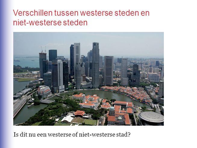 Verschillen tussen westerse steden en niet-westerse steden Is dit nu een westerse of niet-westerse stad?