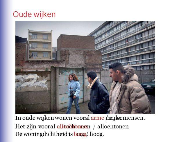 In oude wijken wonen vooral arme / rijke mensen. In oude wijken wonen vooral arme mensen. De woningdichtheid is laag / hoog.De woningdichtheid is hoog