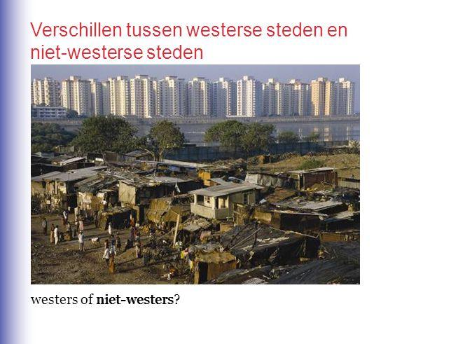 westers of niet-westers?niet-westers Verschillen tussen westerse steden en niet-westerse steden
