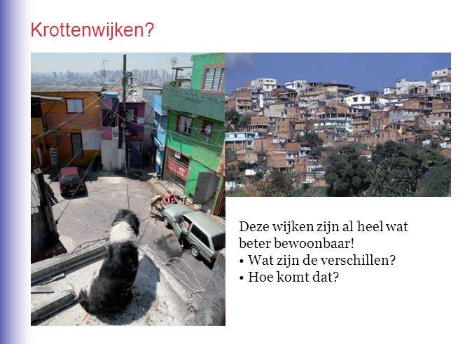 Deze wijken zijn al heel wat beter bewoonbaar! Wat zijn de verschillen? Hoe komt dat? Krottenwijken?