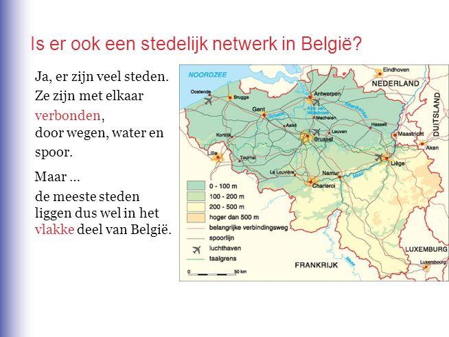 Is er ook een stedelijk netwerk in België? Ja, er zijn veel steden. Ze zijn met elkaar verbonden, door wegen, water en spoor. de meeste steden liggen