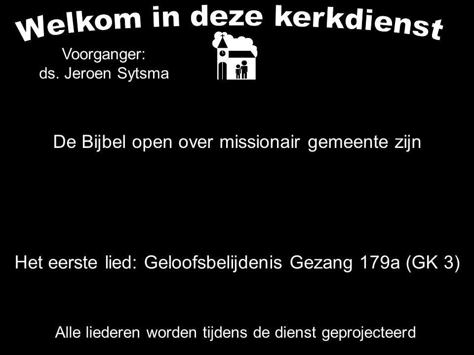 De Bijbel open over missionair gemeente zijn Alle liederen worden tijdens de dienst geprojecteerd Het eerste lied: Geloofsbelijdenis Gezang 179a (GK 3