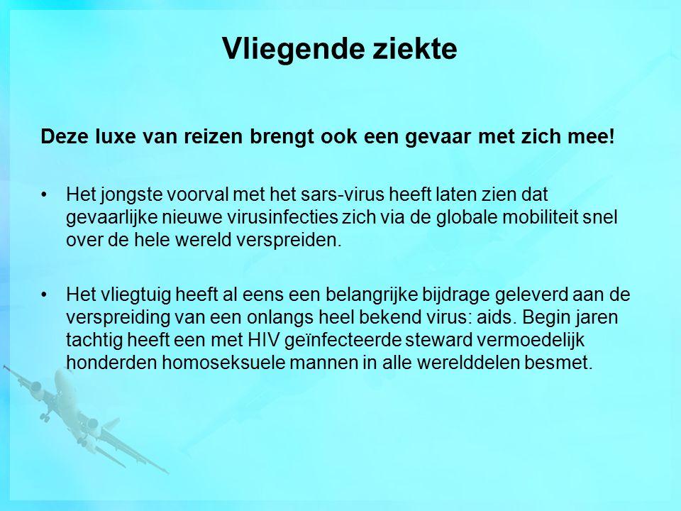 Vliegende ziekte Deze luxe van reizen brengt ook een gevaar met zich mee.
