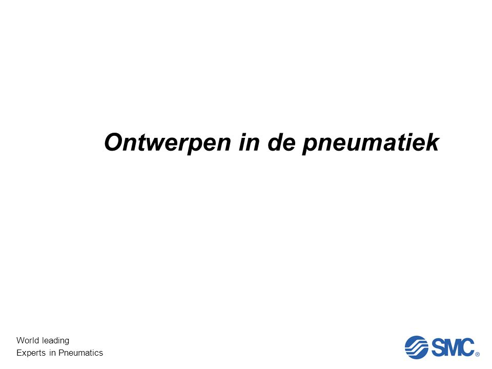World leading Experts in Pneumatics Mechanica in de pneumatiek Ontwerpen in de pneumatiek