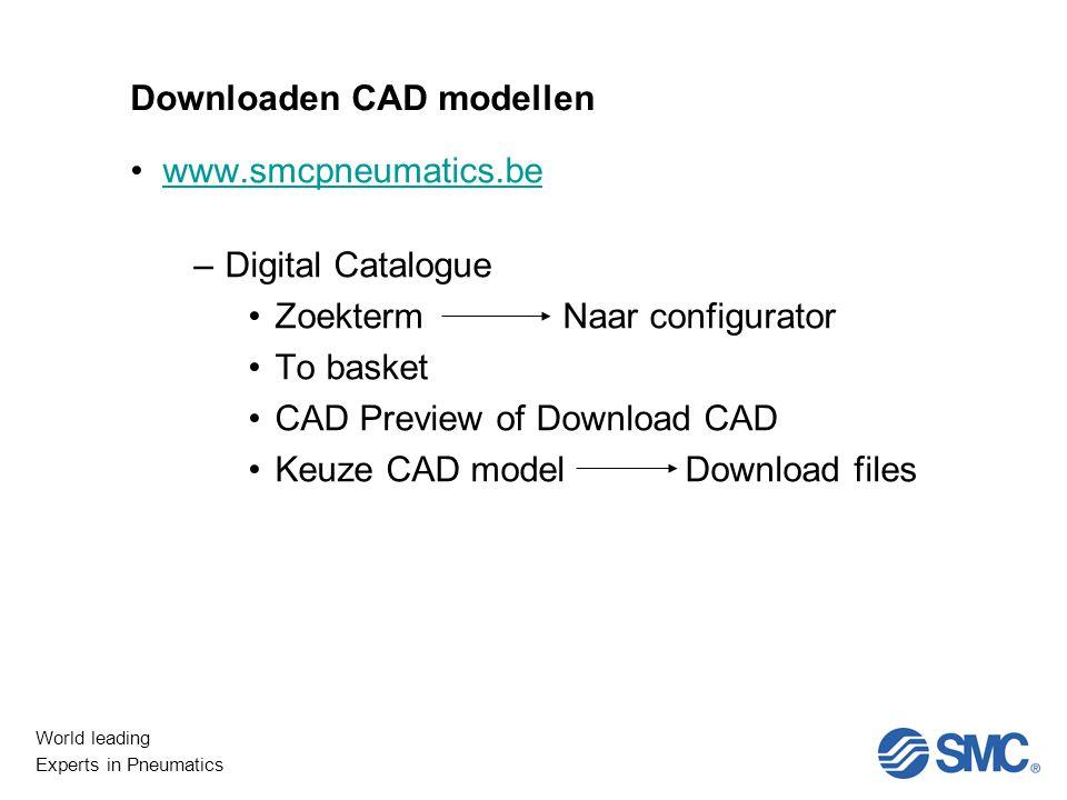 World leading Experts in Pneumatics Downloaden CAD modellen www.smcpneumatics.be –Digital Catalogue Zoekterm Naar configurator To basket CAD Preview of Download CAD Keuze CAD model Download files
