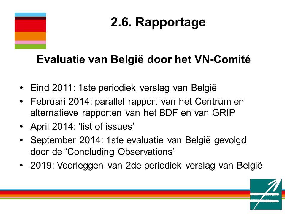 2.6. Rapportage Evaluatie van België door het VN-Comité Eind 2011: 1ste periodiek verslag van België Februari 2014: parallel rapport van het Centrum e