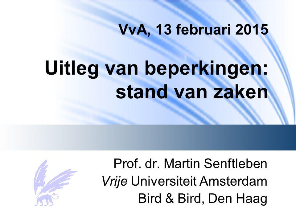 VvA, 13 februari 2015 Uitleg van beperkingen: stand van zaken Prof. dr. Martin Senftleben Vrije Universiteit Amsterdam Bird & Bird, Den Haag