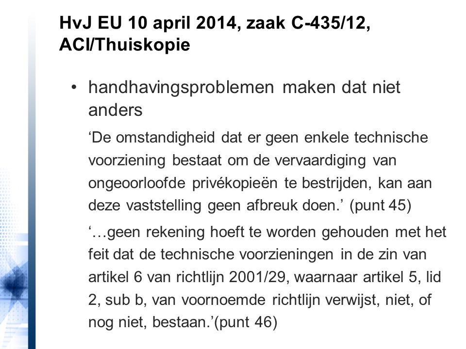 HvJ EU 10 april 2014, zaak C-435/12, ACI/Thuiskopie handhavingsproblemen maken dat niet anders 'De omstandigheid dat er geen enkele technische voorzie