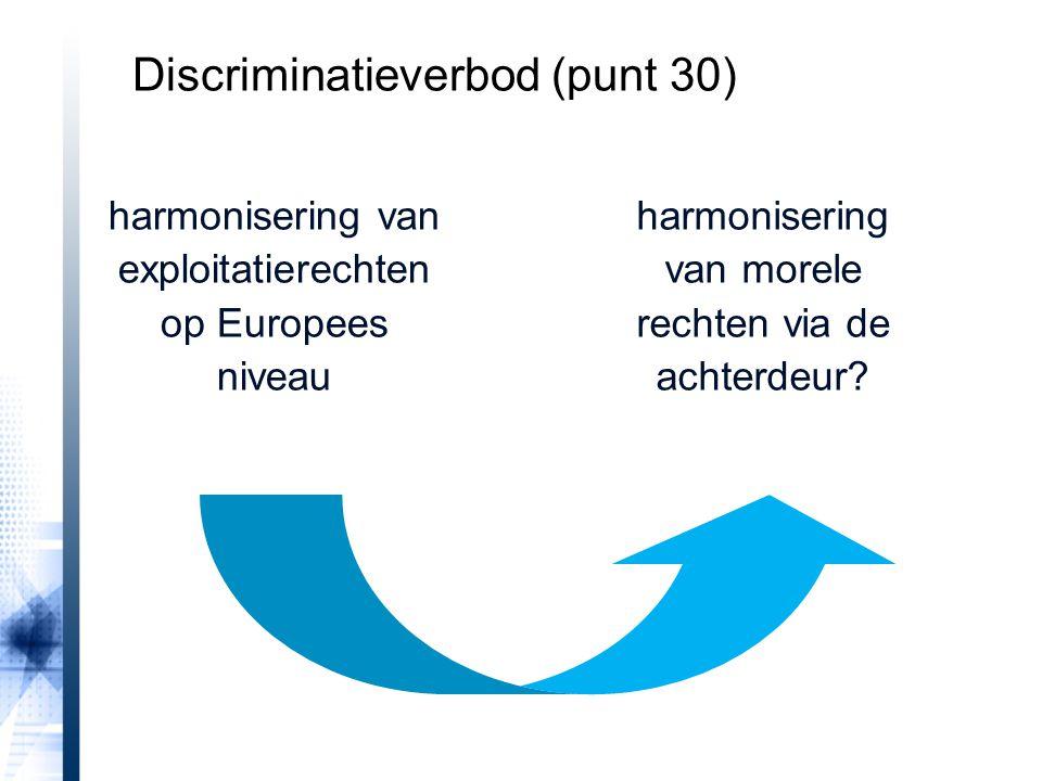 harmonisering van exploitatierechten op Europees niveau harmonisering van morele rechten via de achterdeur? Discriminatieverbod (punt 30)