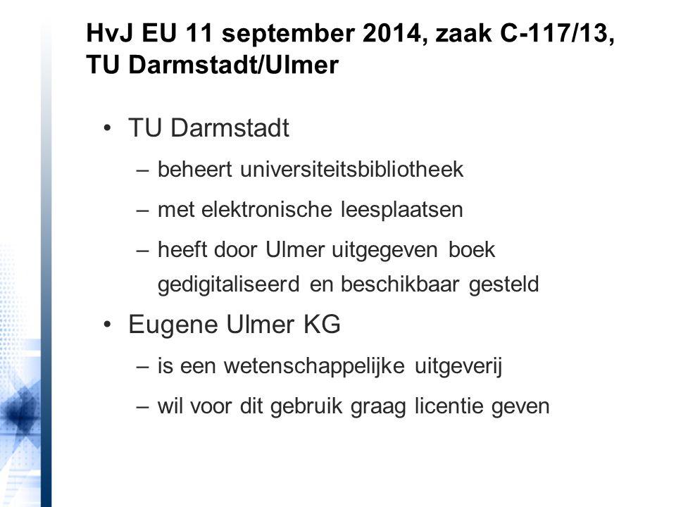 HvJ EU 11 september 2014, zaak C-117/13, TU Darmstadt/Ulmer TU Darmstadt –beheert universiteitsbibliotheek –met elektronische leesplaatsen –heeft door