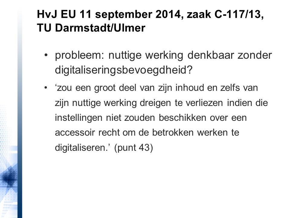 HvJ EU 11 september 2014, zaak C-117/13, TU Darmstadt/Ulmer probleem: nuttige werking denkbaar zonder digitaliseringsbevoegdheid? 'zou een groot deel