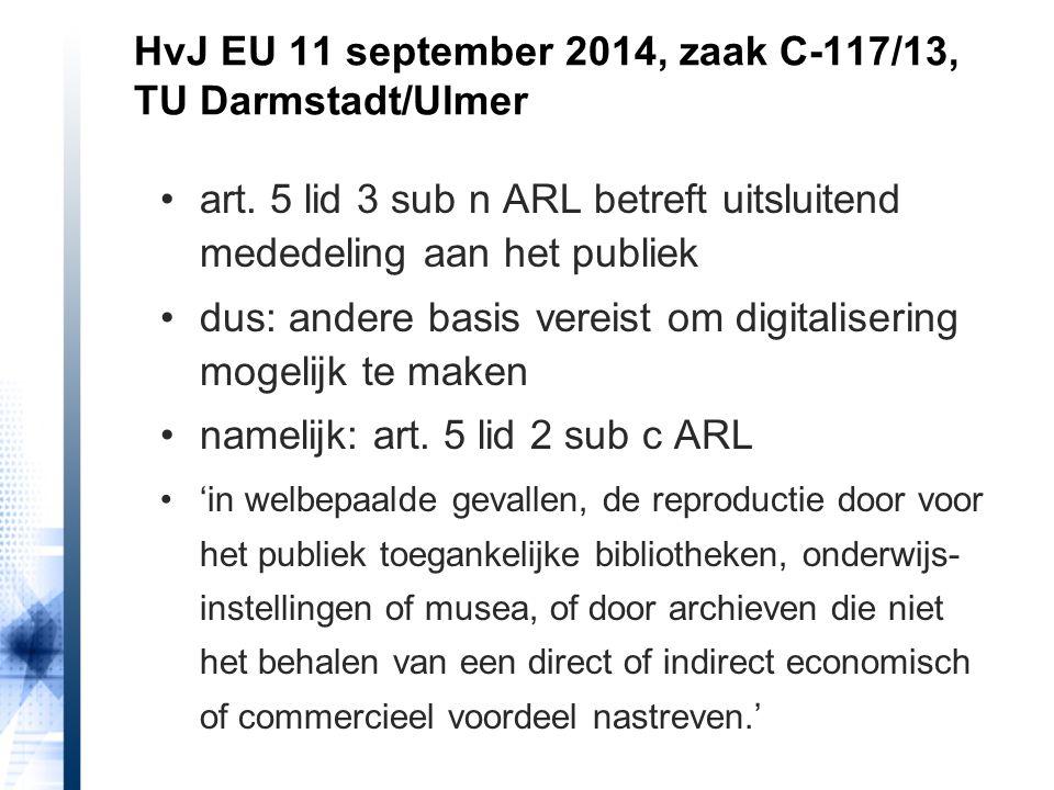 HvJ EU 11 september 2014, zaak C-117/13, TU Darmstadt/Ulmer art. 5 lid 3 sub n ARL betreft uitsluitend mededeling aan het publiek dus: andere basis ve