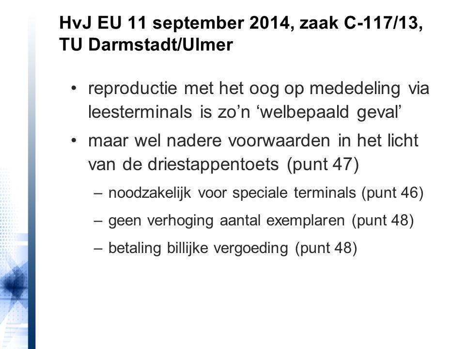 HvJ EU 11 september 2014, zaak C-117/13, TU Darmstadt/Ulmer reproductie met het oog op mededeling via leesterminals is zo'n 'welbepaald geval' maar we