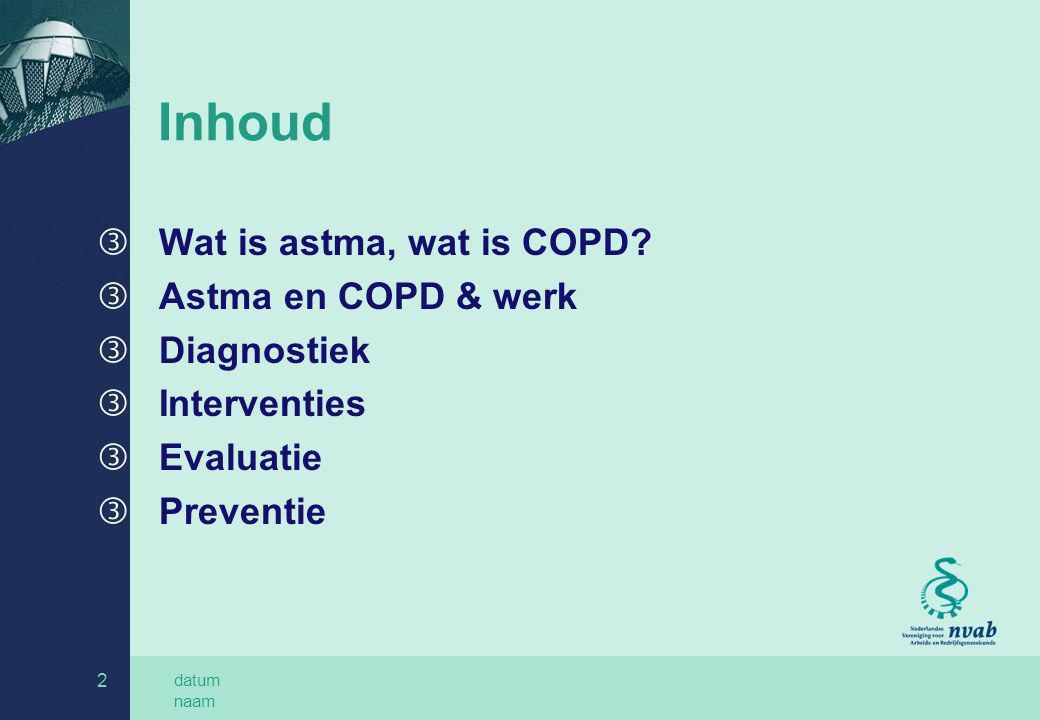 datum naam 2 Inhoud ƒ Wat is astma, wat is COPD? ƒ Astma en COPD & werk ƒ Diagnostiek ƒ Interventies ƒ Evaluatie ƒ Preventie