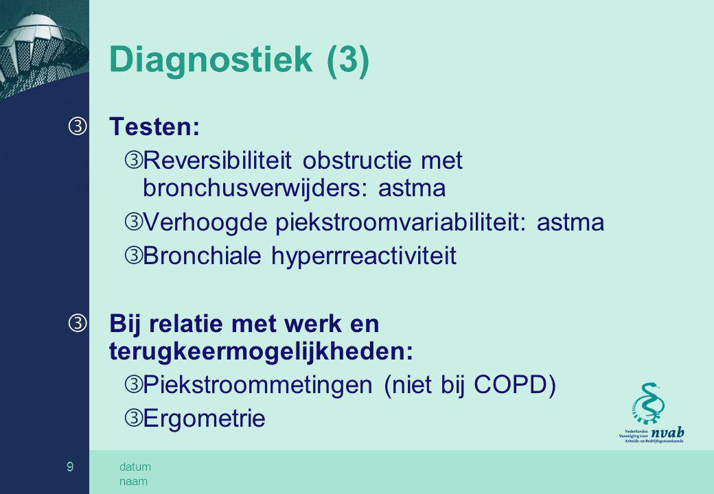 datum naam 9 Diagnostiek (3) ƒ Testen: ƒ Reversibiliteit obstructie met bronchusverwijders: astma ƒ Verhoogde piekstroomvariabiliteit: astma ƒ Bronchi