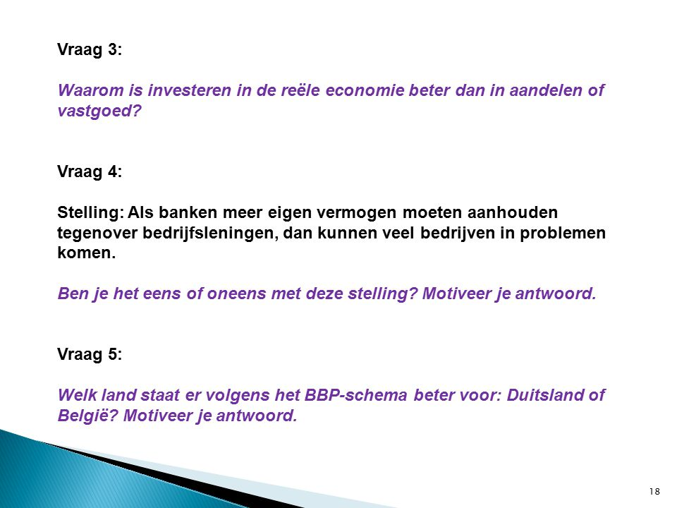 18 Vraag 3: Waarom is investeren in de reële economie beter dan in aandelen of vastgoed.