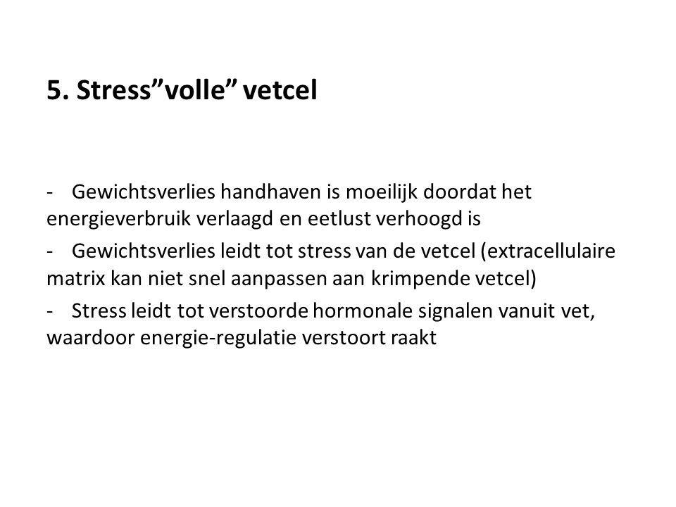 """5. Stress""""volle"""" vetcel -Gewichtsverlies handhaven is moeilijk doordat het energieverbruik verlaagd en eetlust verhoogd is -Gewichtsverlies leidt tot"""