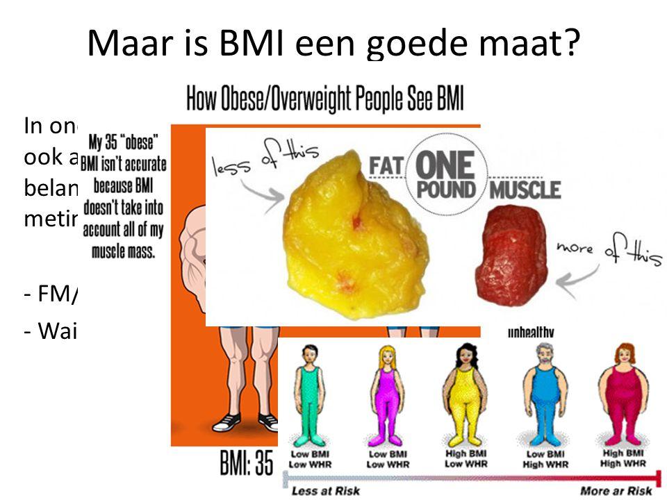 Maar is BMI een goede maat? In onderzoeken ook andere belangrijke(re) metingen: - FM/FFM ratio - Waist/hip ratio