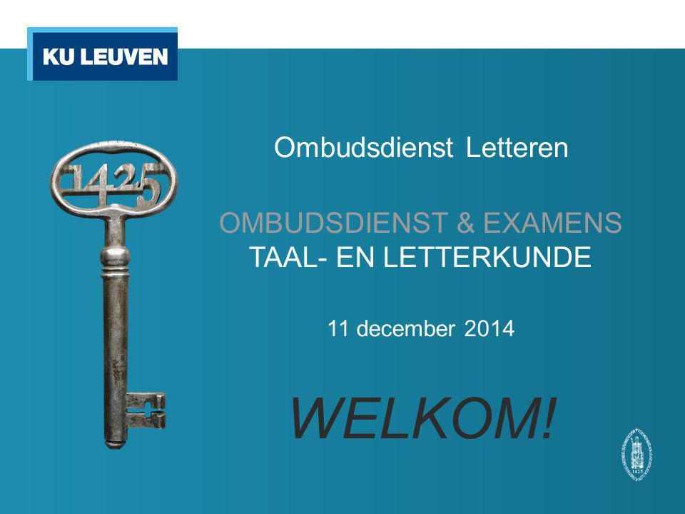Ombudsdienst Letteren OMBUDSDIENST & EXAMENS TAAL- EN LETTERKUNDE 11 december 2014 WELKOM!