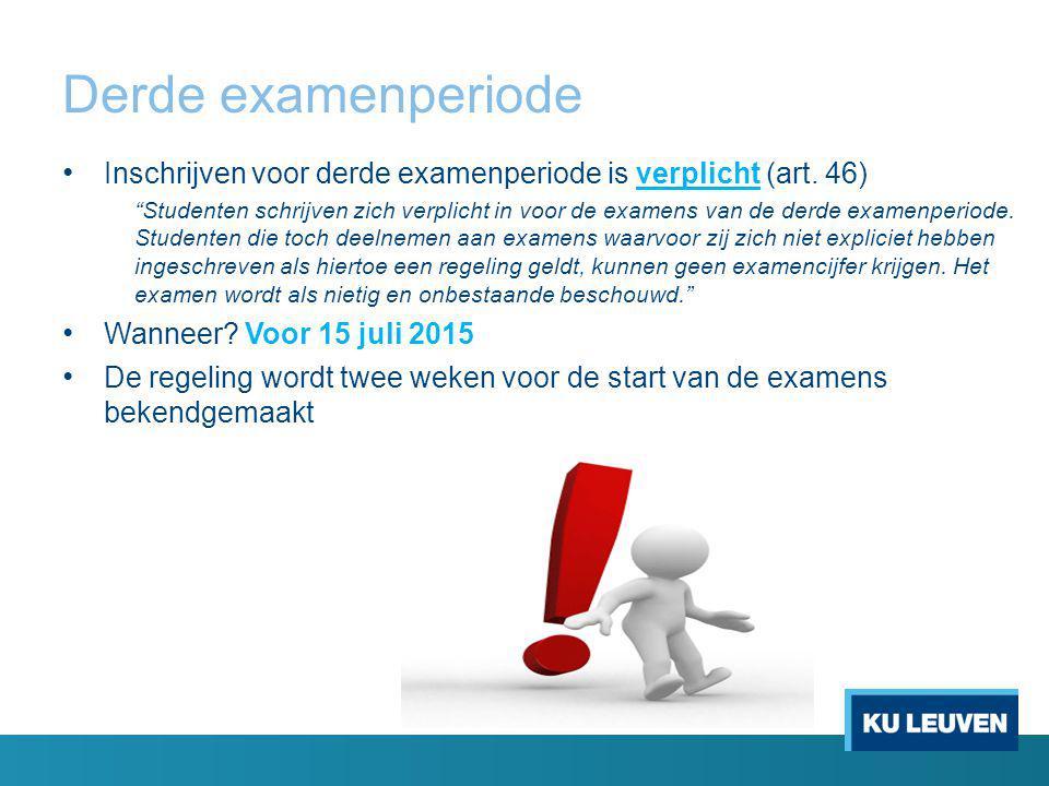 Derde examenperiode Inschrijven voor derde examenperiode is verplicht (art.