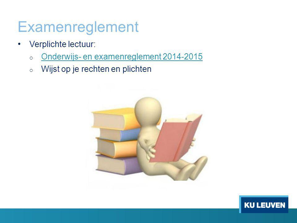 Examenreglement Verplichte lectuur: o Onderwijs- en examenreglement 2014-2015 Onderwijs- en examenreglement 2014-2015 o Wijst op je rechten en plichten