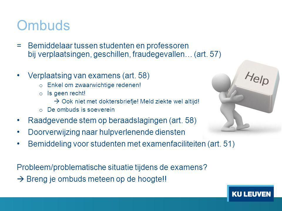 Ombuds = Bemiddelaar tussen studenten en professoren bij verplaatsingen, geschillen, fraudegevallen… (art.