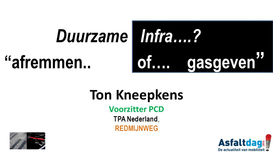 Ton Kneepkens Voorzitter PCD TPA Nederland, REDMIJNWEG Duurzame Infra….?: afremmen..