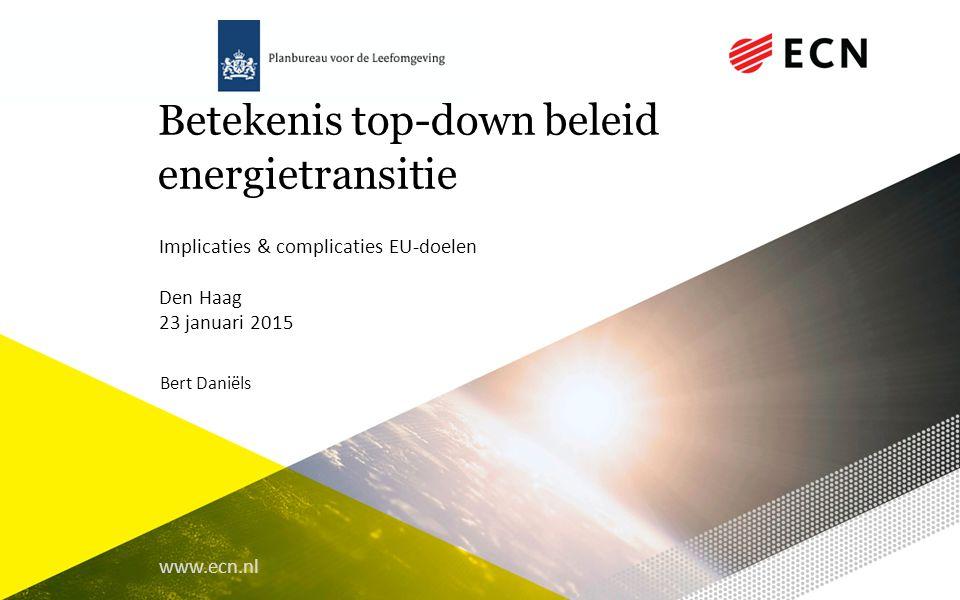 www.ecn.nl Betekenis top-down beleid energietransitie Implicaties & complicaties EU-doelen Den Haag 23 januari 2015 Bert Daniëls