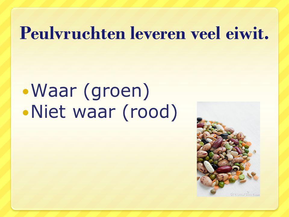 Peulvruchten leveren veel eiwit. Waar (groen) Niet waar (rood)