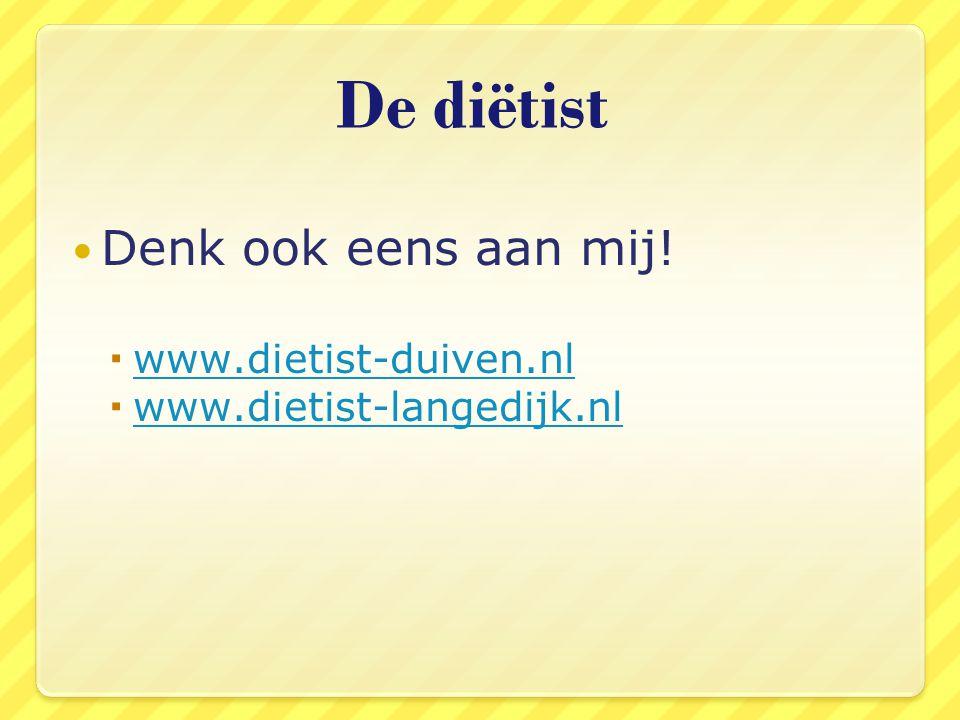 De diëtist Denk ook eens aan mij!  www.dietist-duiven.nl www.dietist-duiven.nl  www.dietist-langedijk.nl www.dietist-langedijk.nl