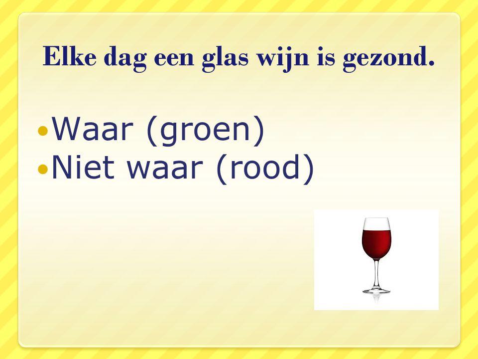 Elke dag een glas wijn is gezond. Waar (groen) Niet waar (rood)
