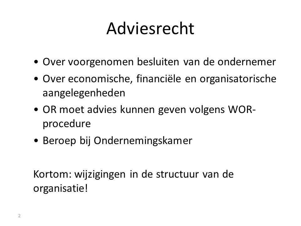 Adviesrecht Over voorgenomen besluiten van de ondernemer Over economische, financiële en organisatorische aangelegenheden OR moet advies kunnen geven