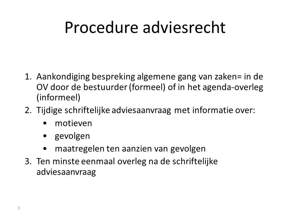 Procedure adviesrecht 1.Aankondiging bespreking algemene gang van zaken= in de OV door de bestuurder (formeel) of in het agenda-overleg (informeel) 2.
