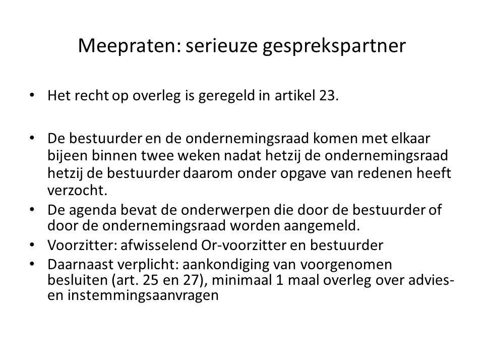 Meepraten: serieuze gesprekspartner Het recht op overleg is geregeld in artikel 23. De bestuurder en de ondernemingsraad komen met elkaar bijeen binne