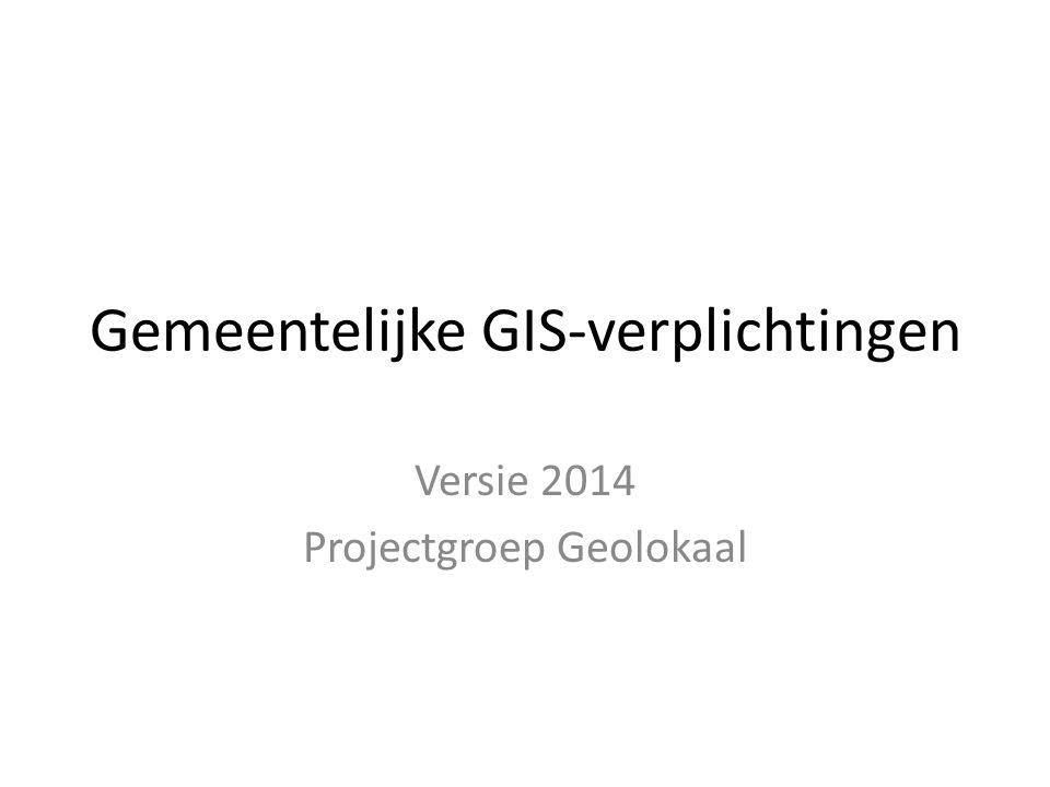 Gemeentelijke GIS-verplichtingen Versie 2014 Projectgroep Geolokaal