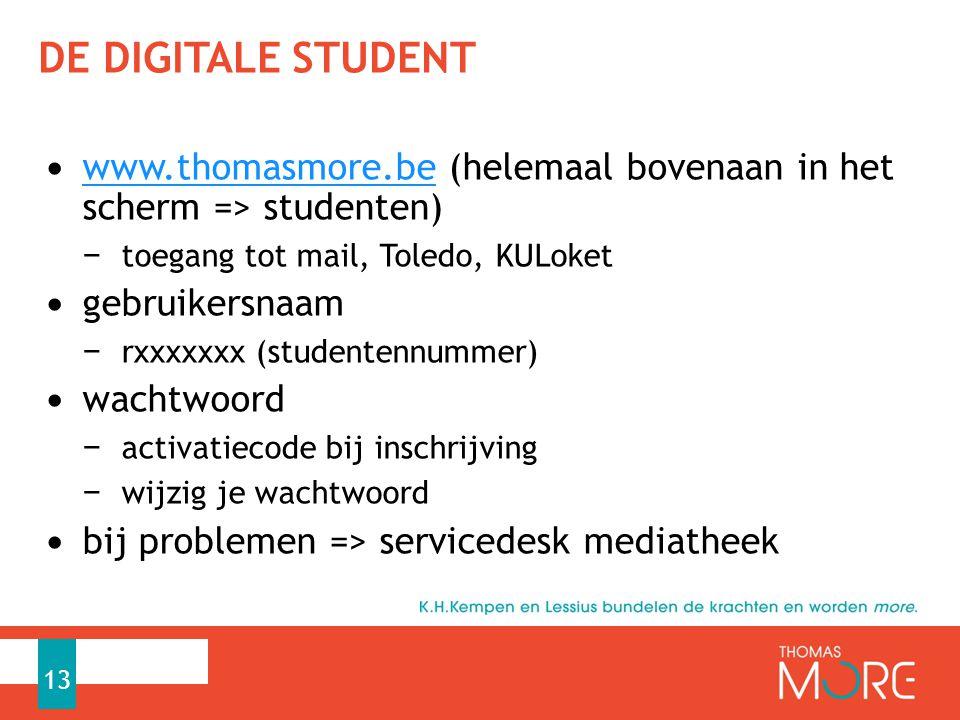 DE DIGITALE STUDENT www.thomasmore.be (helemaal bovenaan in het scherm => studenten) www.thomasmore.be − toegang tot mail, Toledo, KULoket gebruikersn
