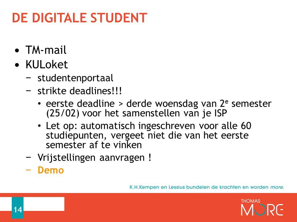DE DIGITALE STUDENT TM-mail KULoket − studentenportaal − strikte deadlines!!! eerste deadline > derde woensdag van 2 e semester (25/02) voor het samen